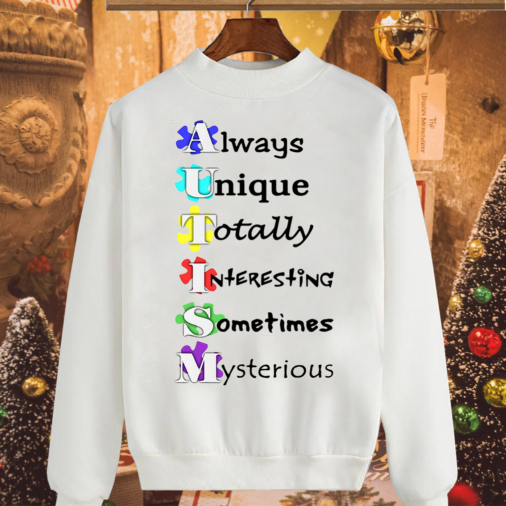 Autism always unique totally interesting sometimes mysterious shirt