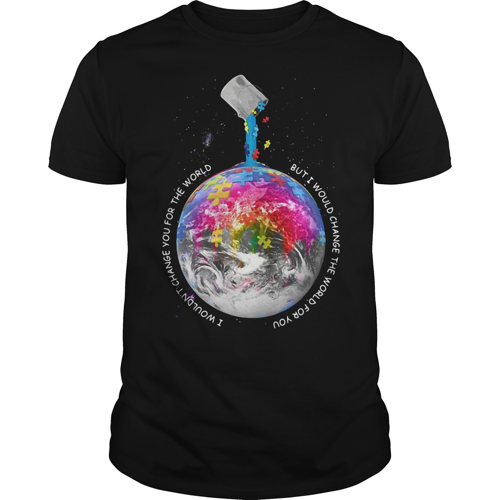 Autism Awareness I wouldn't change you for the world shirt