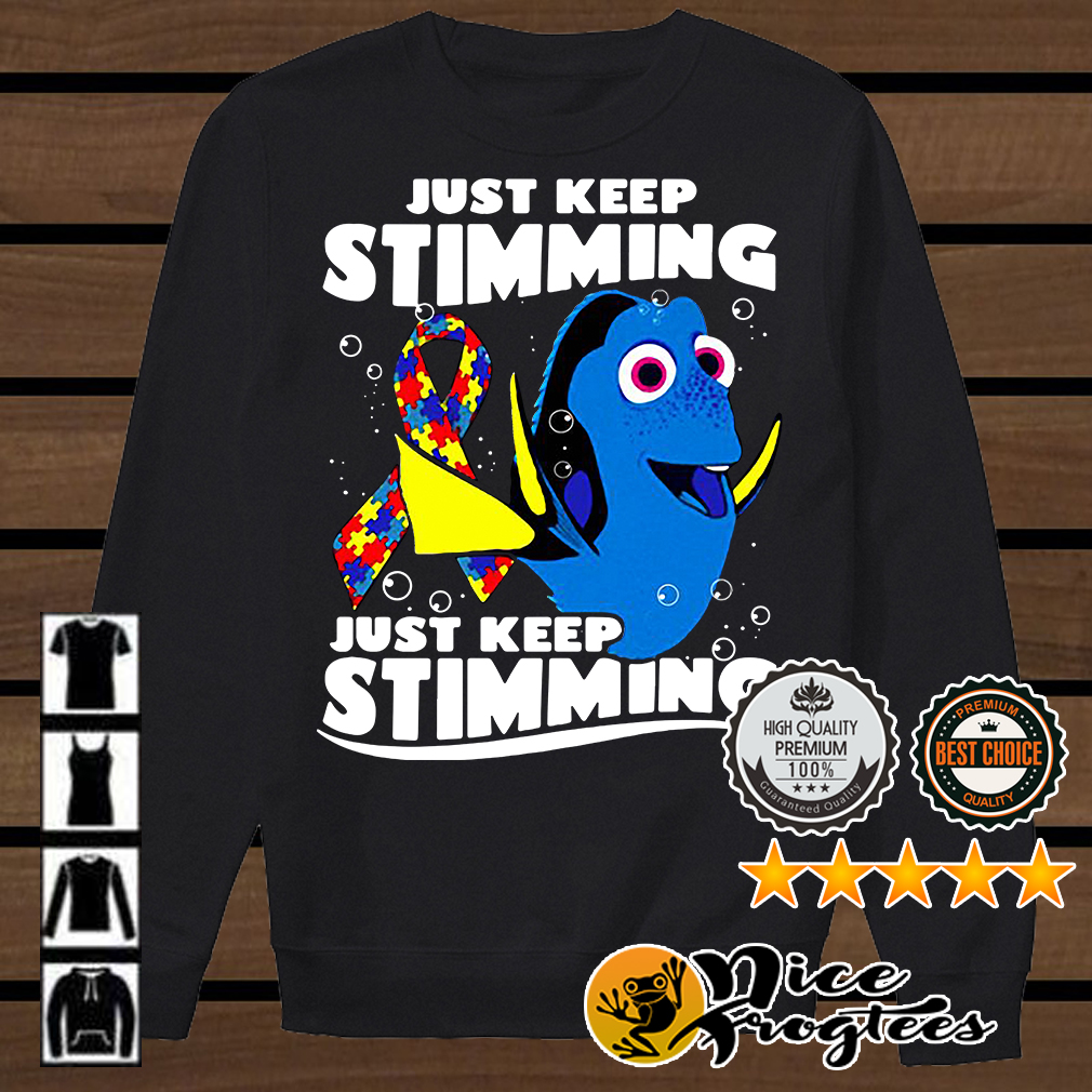 Autism Dory fish just keep stimming just keep stimmings shirt