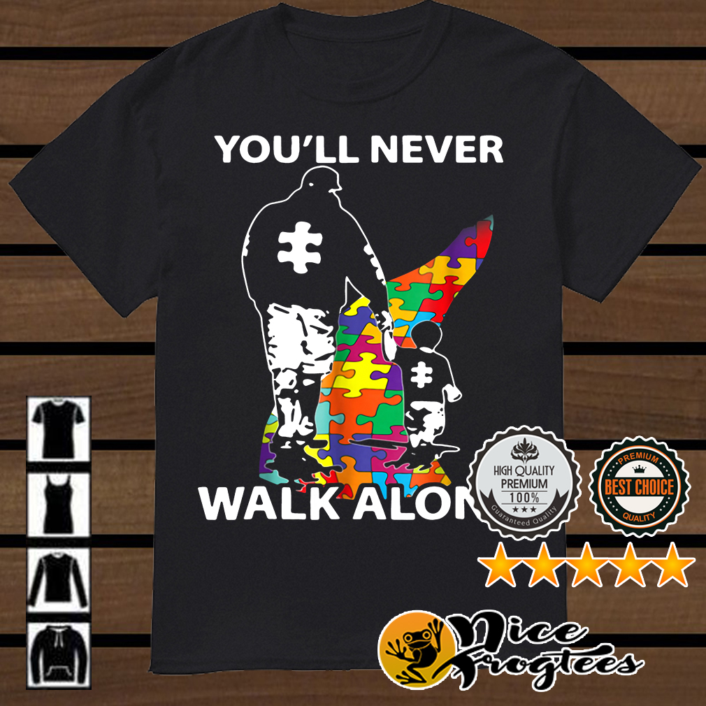 Autism father and son you'll never walk alone shirt