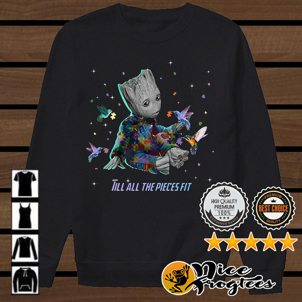 Autism Groot till all the pieces fit shirt
