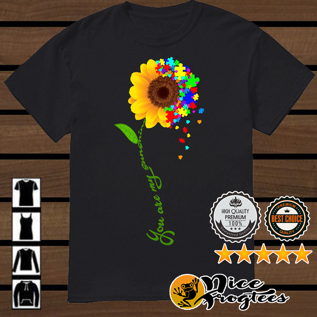 Autism sunflower you are my sunshine shirt