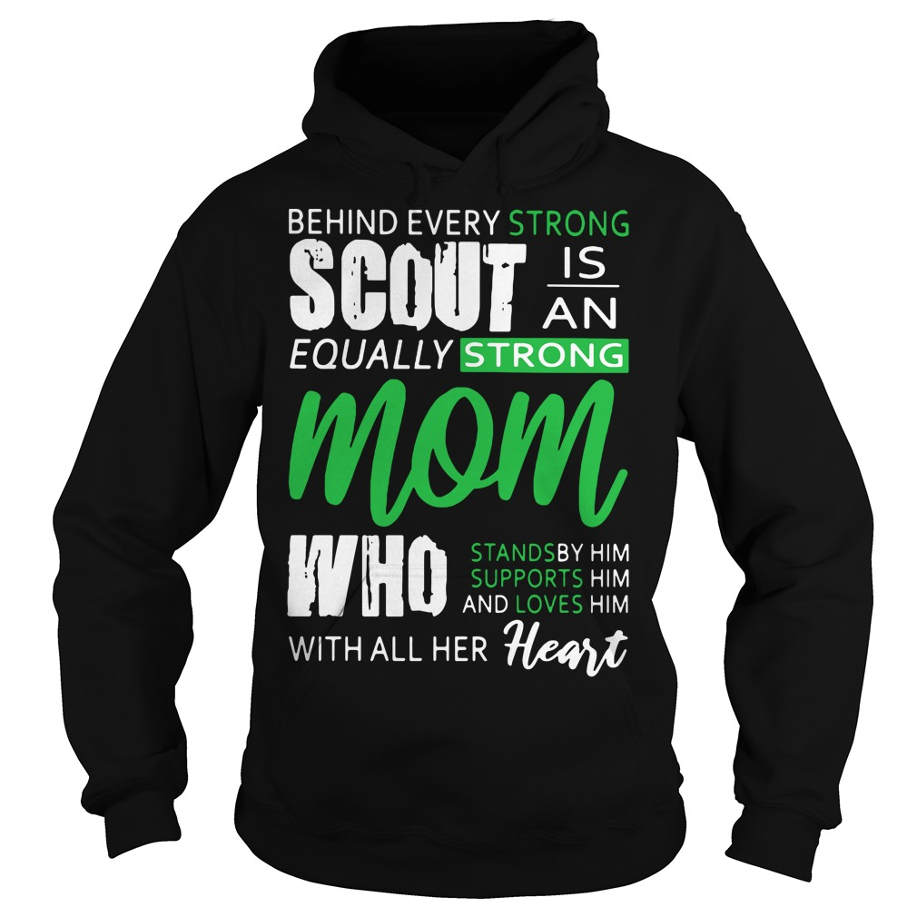 Behind every strong scout is an equally strong mom all her heart Hoodie