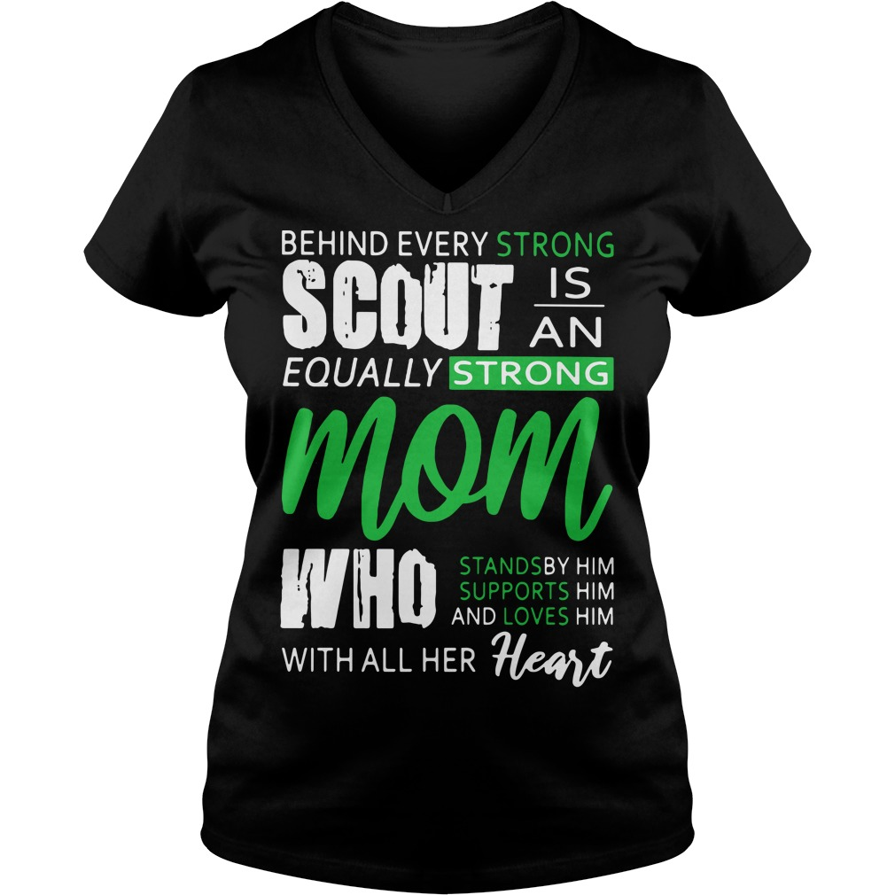 Behind every strong scout is an equally strong mom all her heart V-neck t-shirt