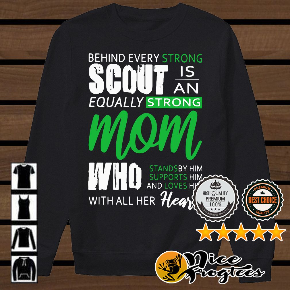 Behind every strong scout is an equally strong mom all her heart shirt