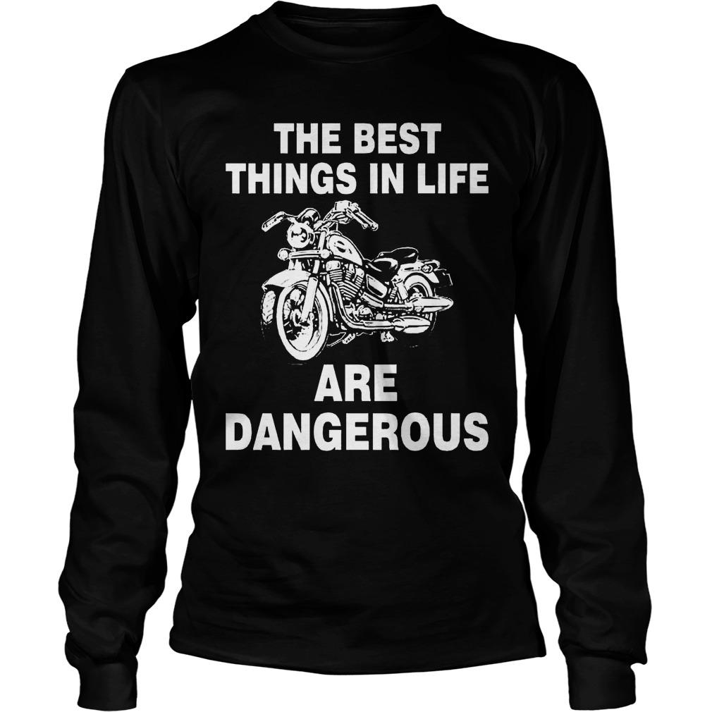 The best things in life are dangerous Longsleeve tee