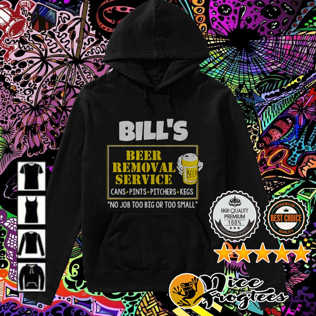 Bill's Beer Removal Service cans pints pitchers kegs no job too big Hoodie
