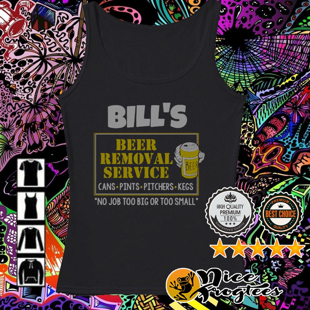 Bill's Beer Removal Service cans pints pitchers kegs no job too big Tank top