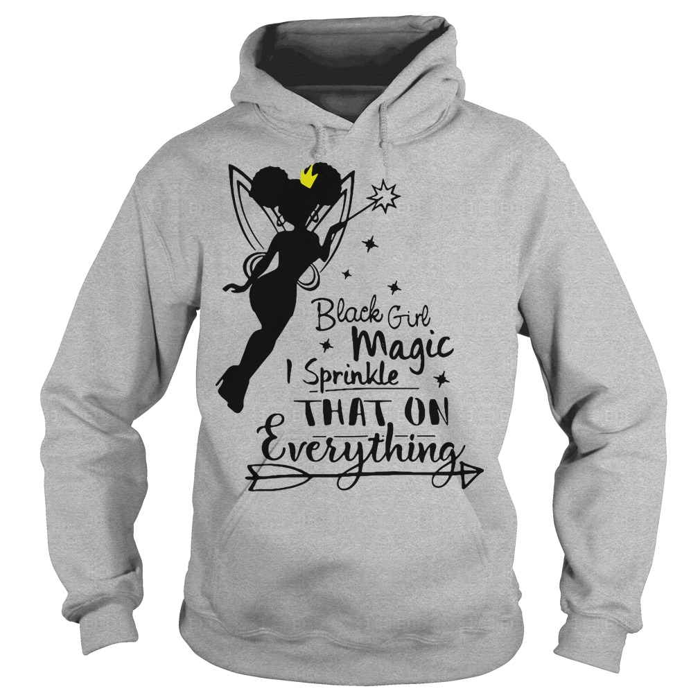 Black girl magic I sprinkle that on everything Hoodie