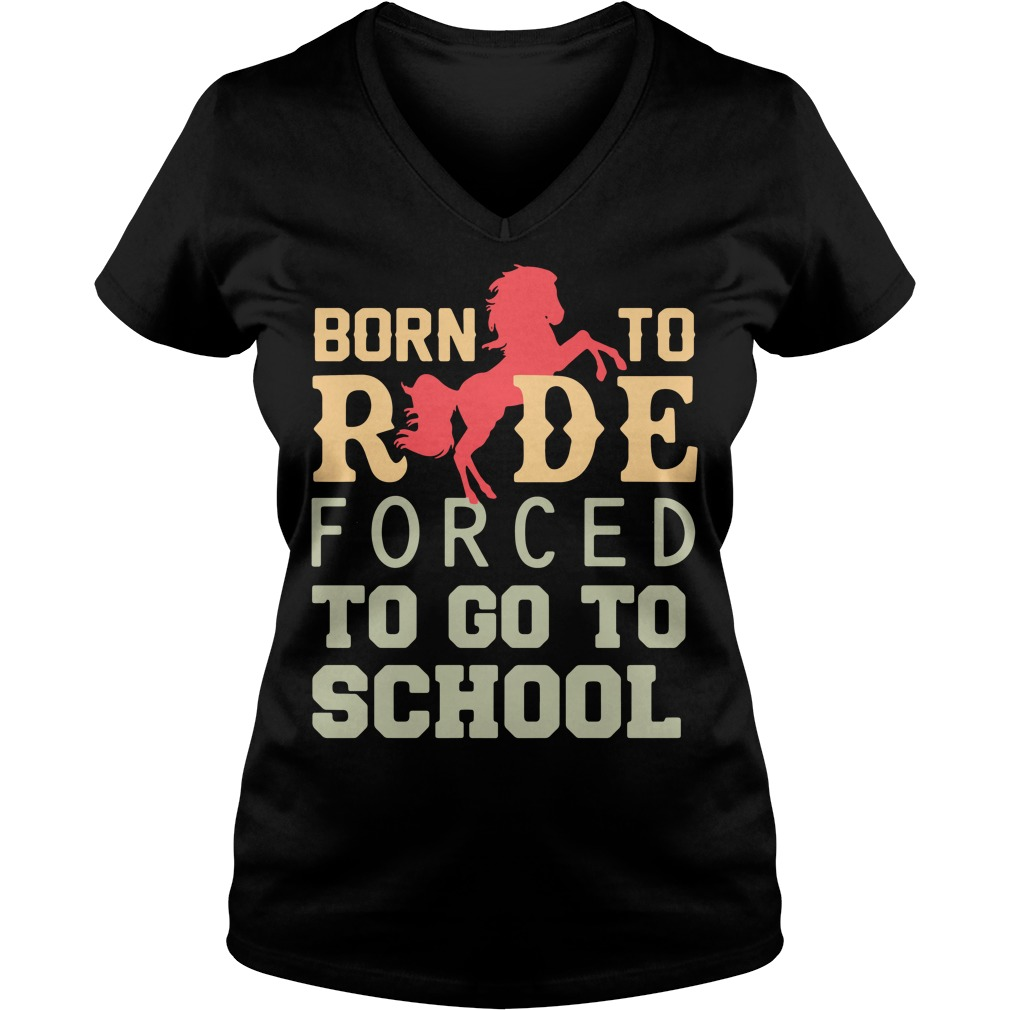 Born to ride forced to go to school V-neck T-shirt