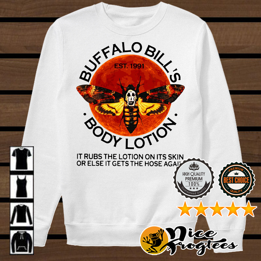 Buffalo Bill's Body Lotion it rubs the lotion on its skin or else it gets the hose shirt