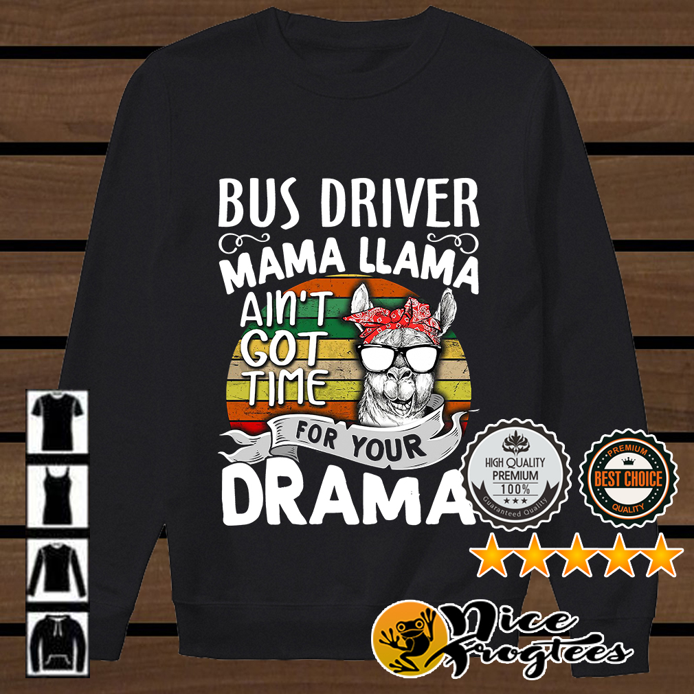 Bus driver mama llama ain't got time for your drama shirt