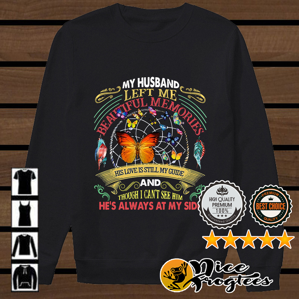 Butterfly my husband left me beautiful memories his love is still my guide shirt