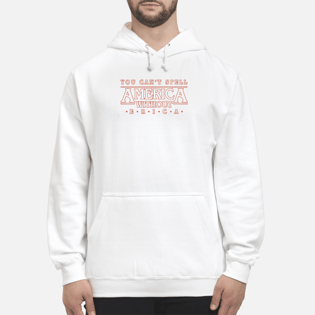 You can't spell America without Erica Hoodie