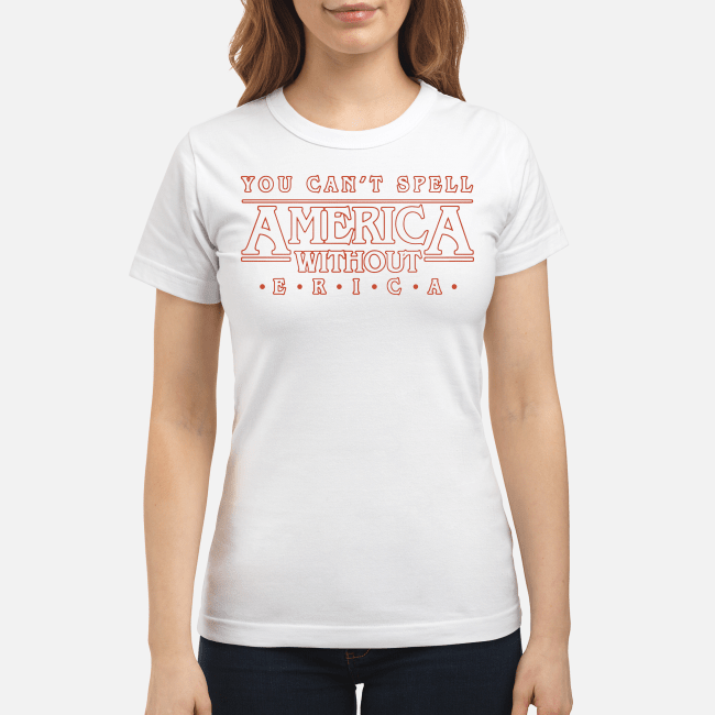 You can't spell America without Erica Ladies tee