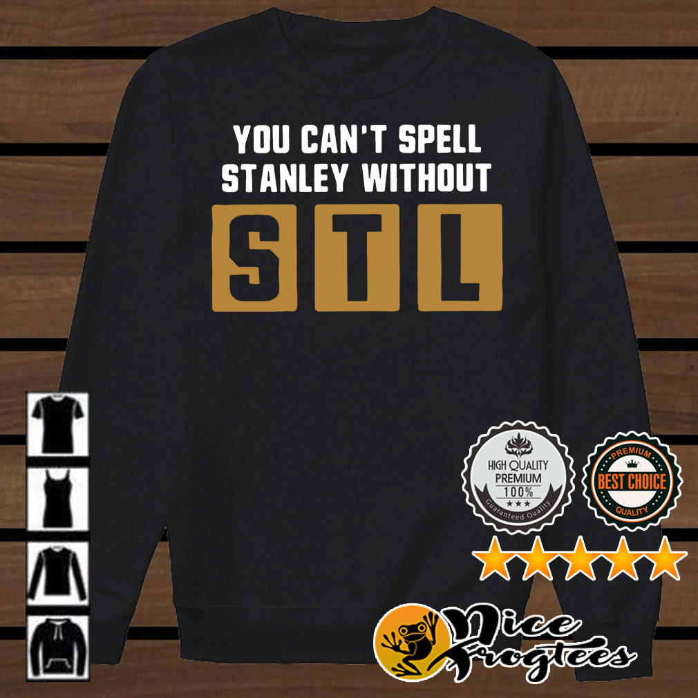You can't spell Stanley without STL shirt