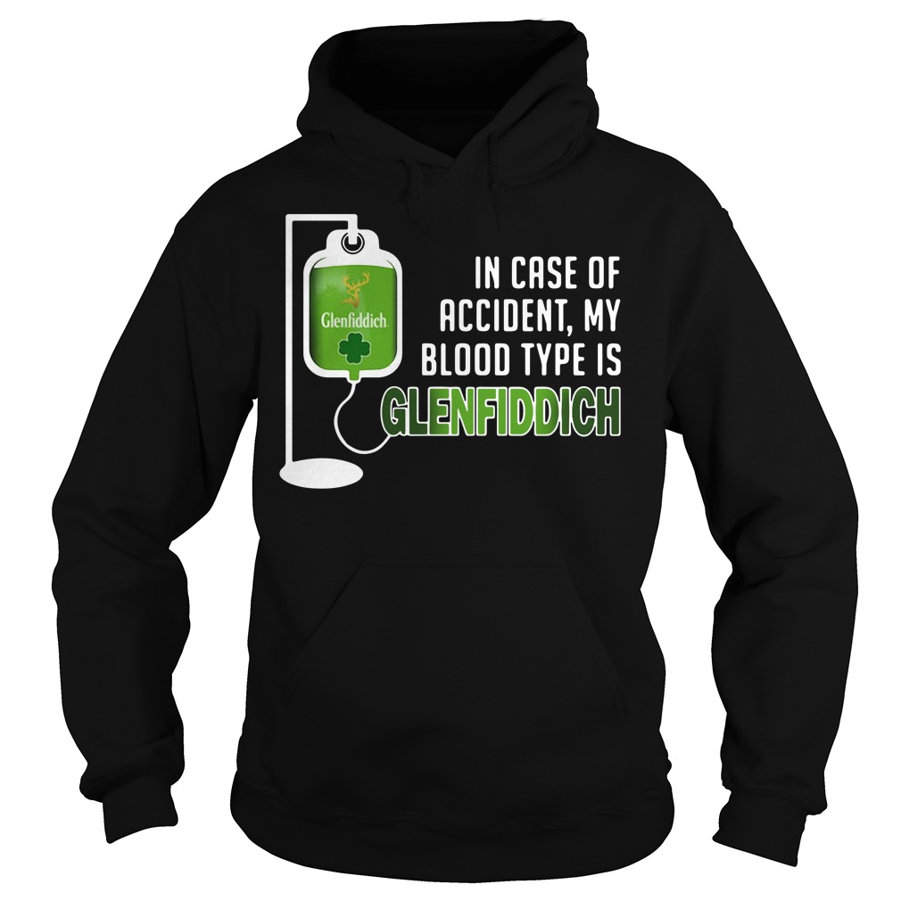 In case of accident my blood type is Glenfiddich Hoodie