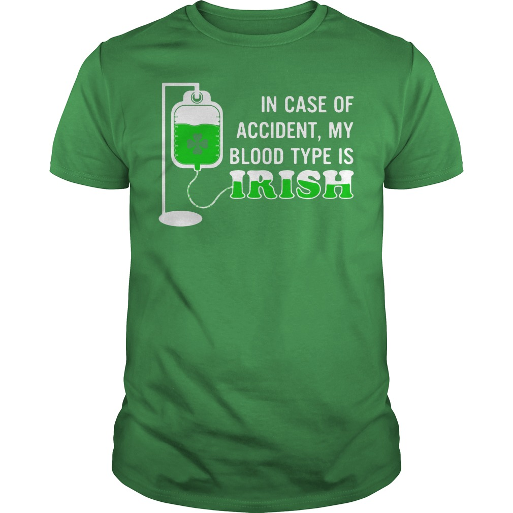 In case of accident My blood type is Irish St Patrick's Day shirt