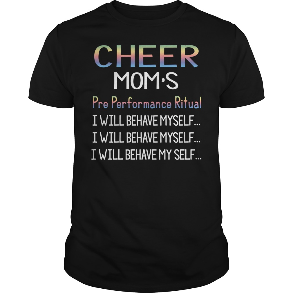 Cheer Mom's pre performance ritual I will behave myself Guys Shirt