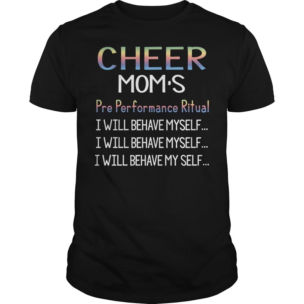 Cheer Mom's pre performance ritual I will behave myself Guys Shirt