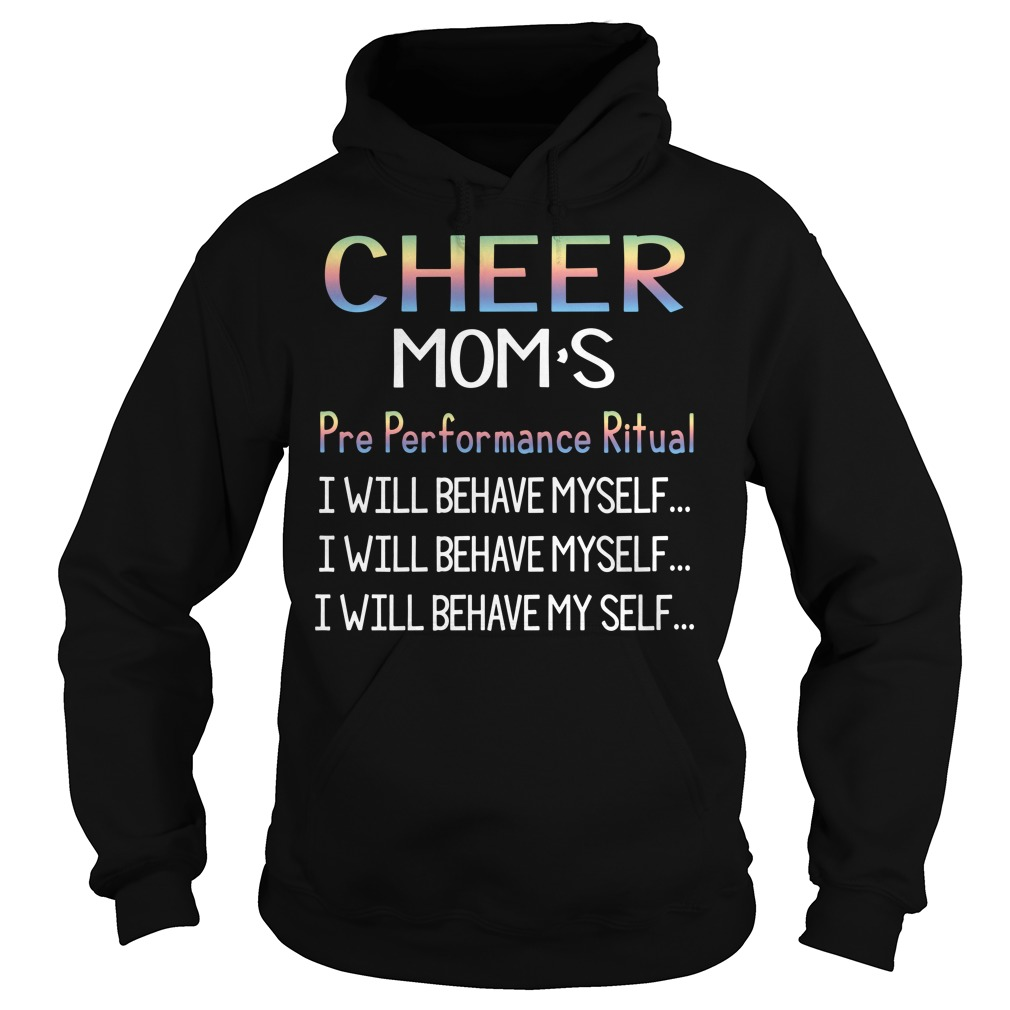Cheer Mom's pre performance ritual I will behave myself Hoodie