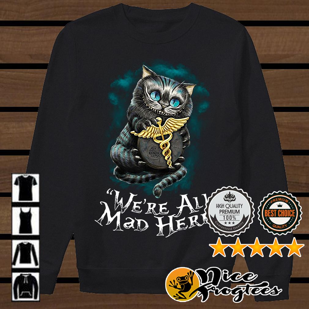 Cheshire cat hugging Nurse logo we are mad here shirt