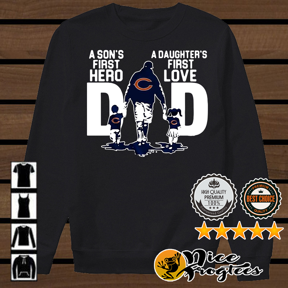 Chicago Bears Dad a son's first hero a daughter's first love shirt