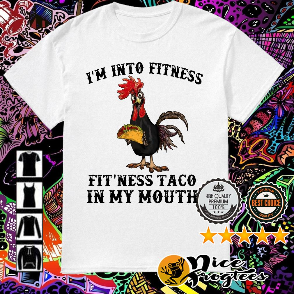 Chicken I'm into fitness fit' ness Taco in my mouth shirt