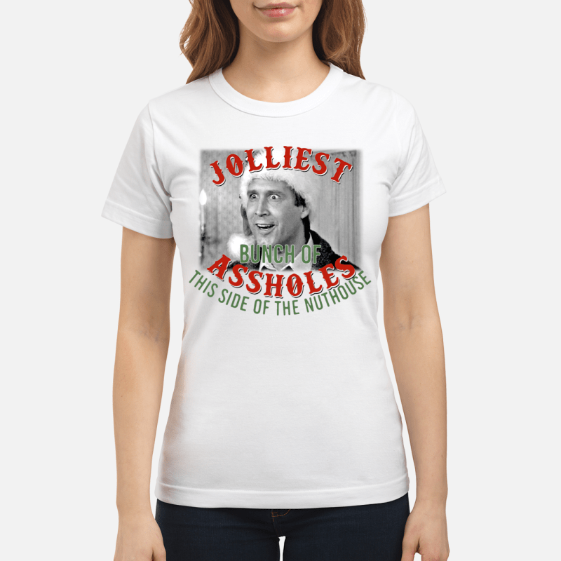 Christmas Clark Griswold The jolliest bunch of assholes this side of the nuthouse Ladies tee