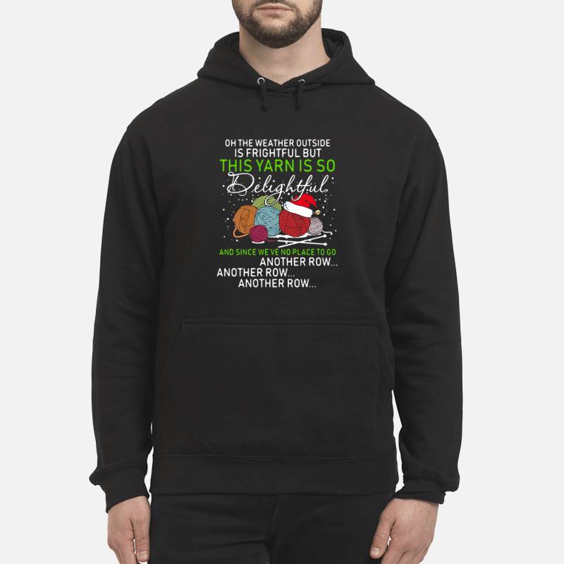 Christmas oh the weather outside is frightful but the yarn so delightful Hoodie