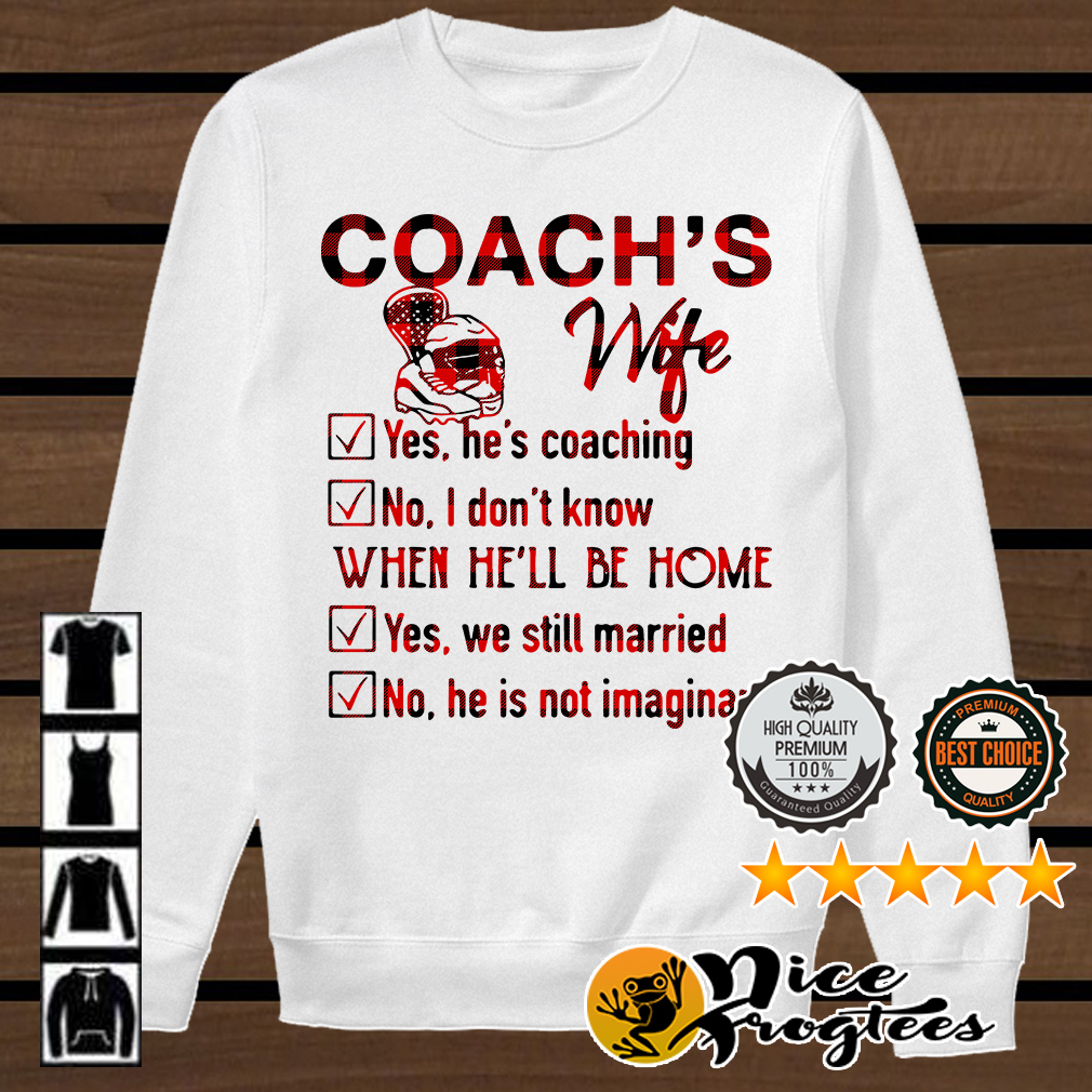 Coach's wife yes he's coaching no I don't know when he'll be home shirt