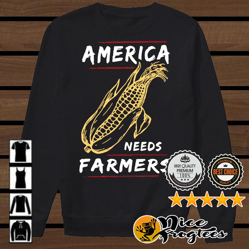 Corn America needs farmers shirt