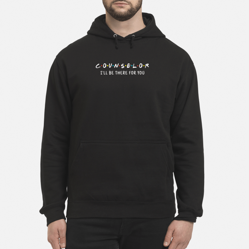 Counselor I'll be there for you Hoodie