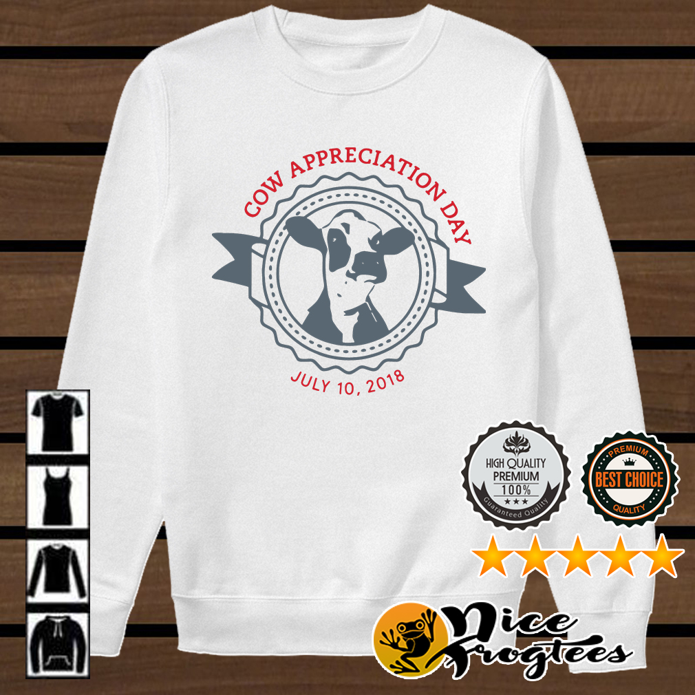 Cow Appreciation Day July 10 2018 shirt