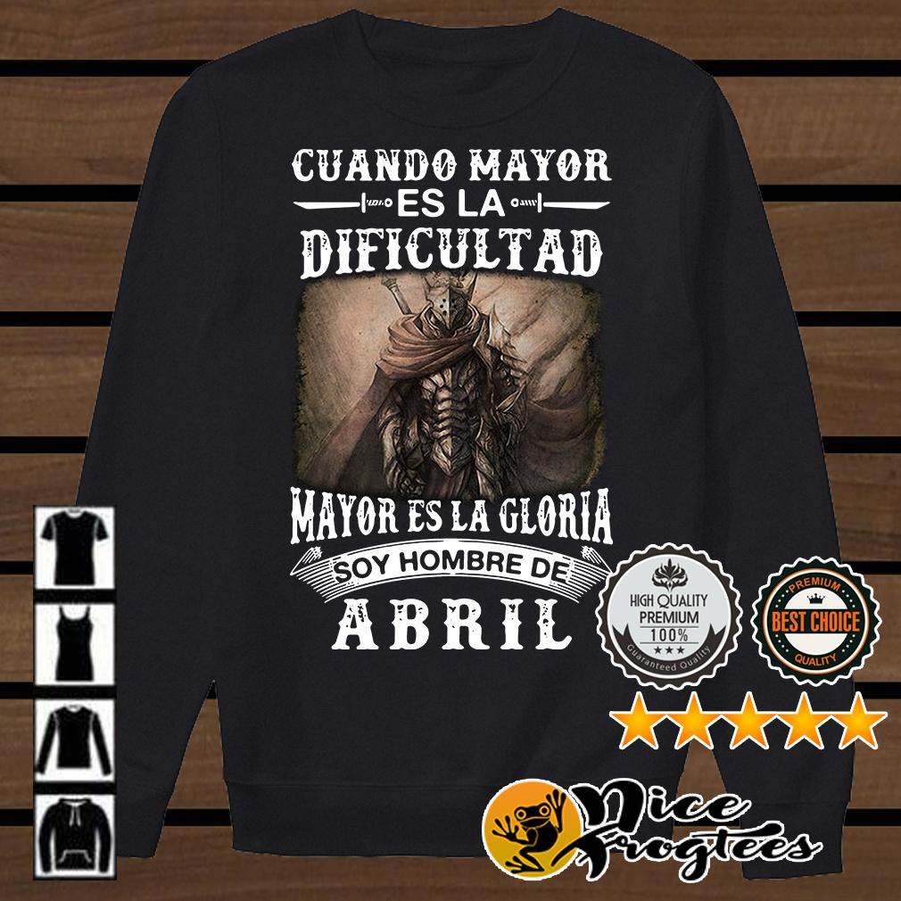 Cuando mayor es la dificultad mayor es la gloria soy hombre de Abril camisa