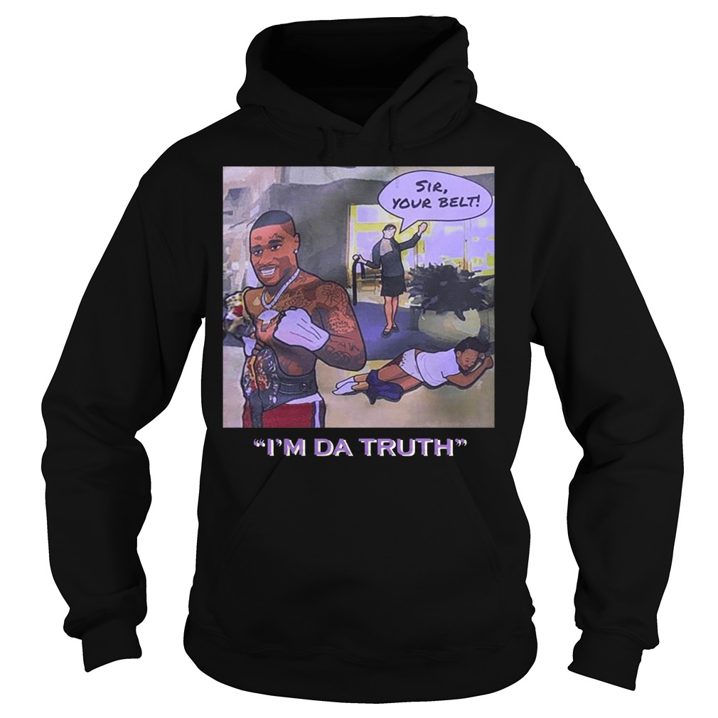 Dababy sir your belt I'm da truth Hoodie