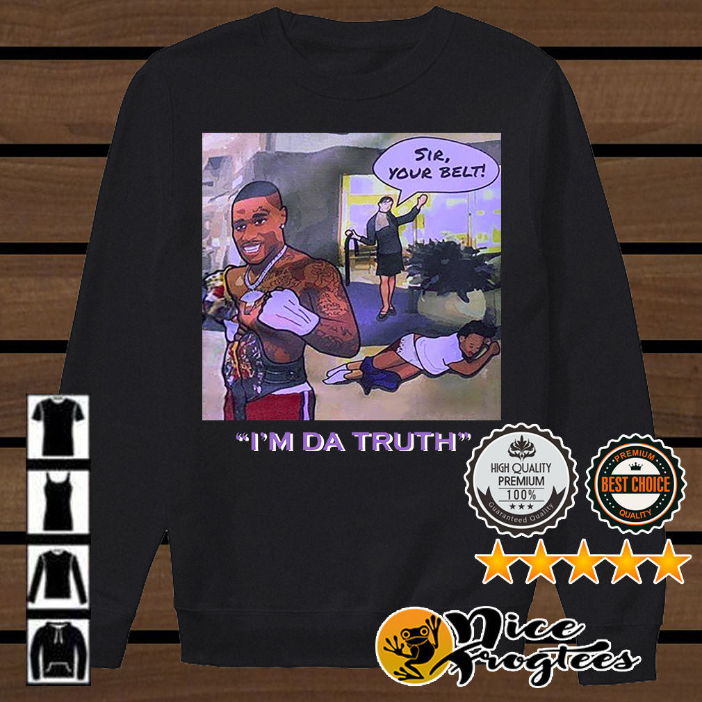 Dababy sir your belt I'm da truth shirt