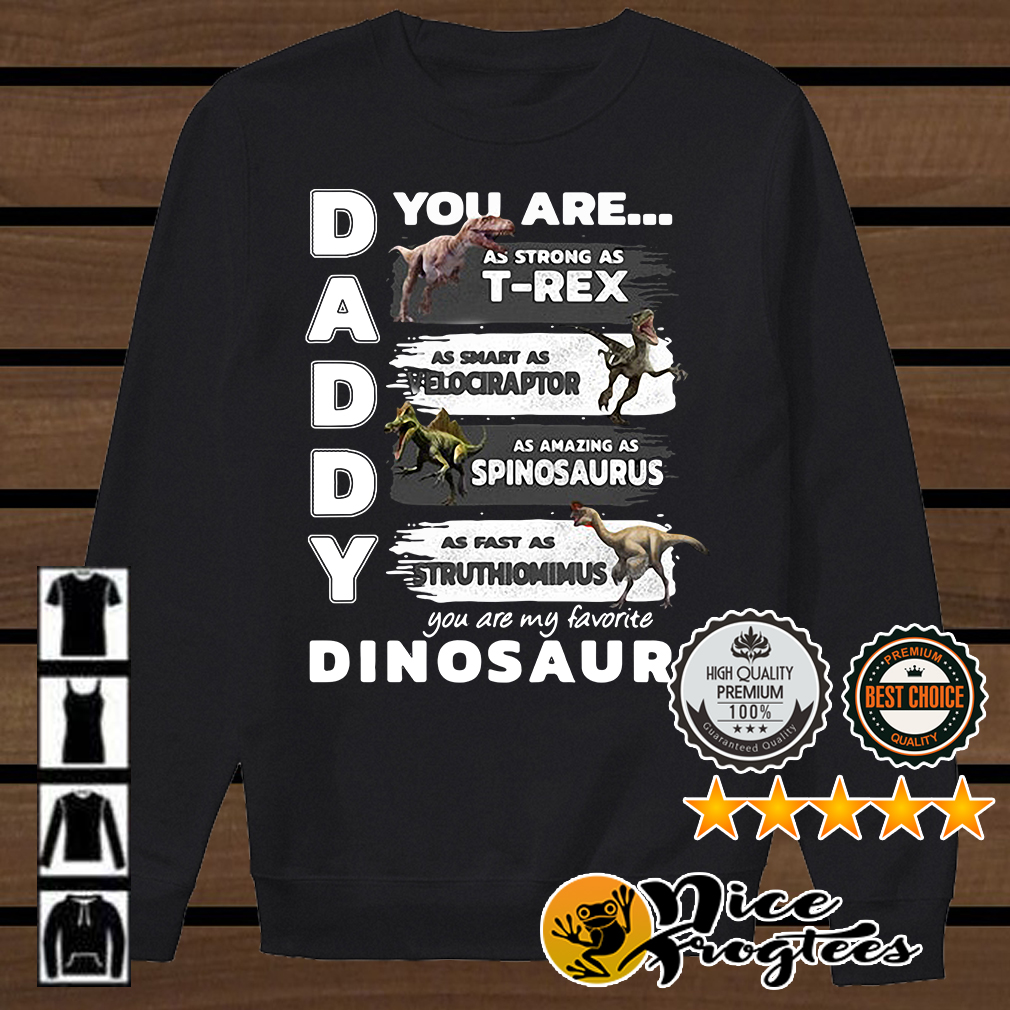 cf1079ae5 Daddy you are my favorite dinosaur your are as strong as T-rex shirt