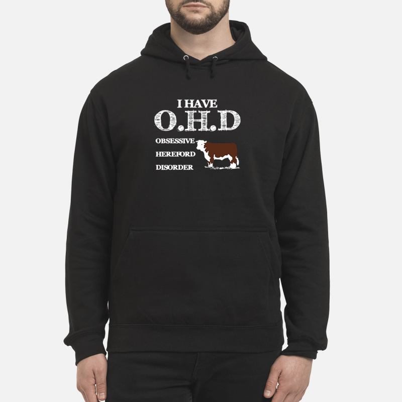 Dairy cows I have OHD Obsessive Hereford Disorder Hoodie
