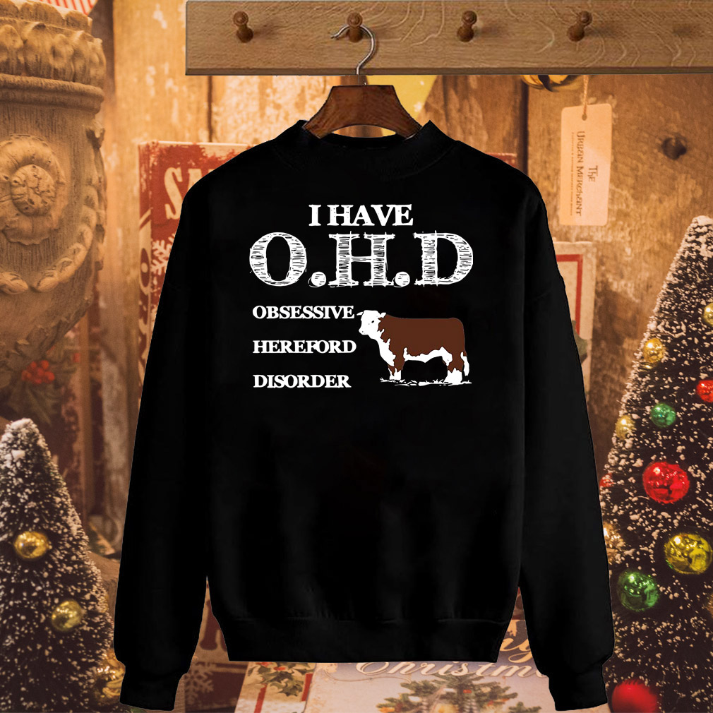Dairy cows I have OHD Obsessive Hereford Disorder shirt
