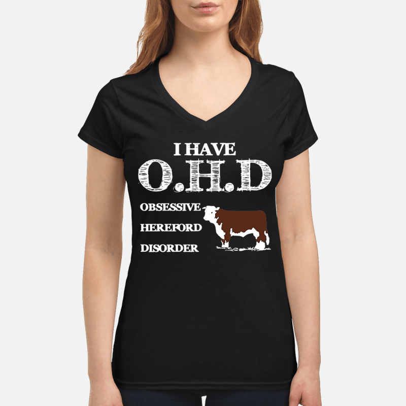Dairy cows I have OHD Obsessive Hereford Disorder V-neck t-shirt