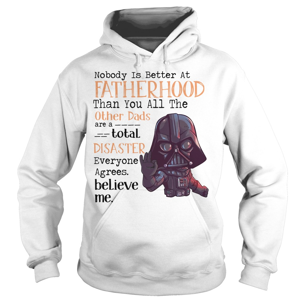 Darth Vader Nobody is better at fatherhood Hoodie