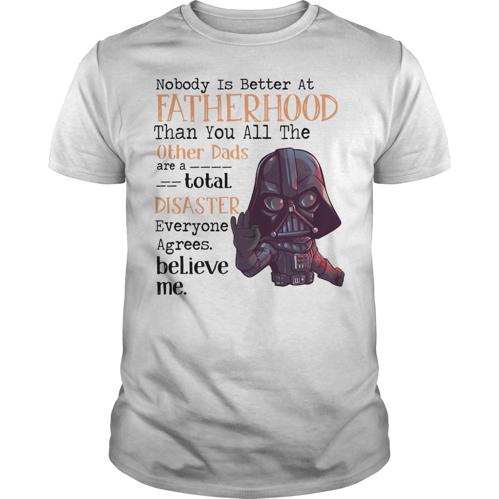 Darth Vader Nobody is better at fatherhood shirt