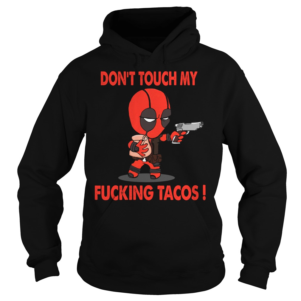 Deadpood don't touch My ducking tacos Hoodie