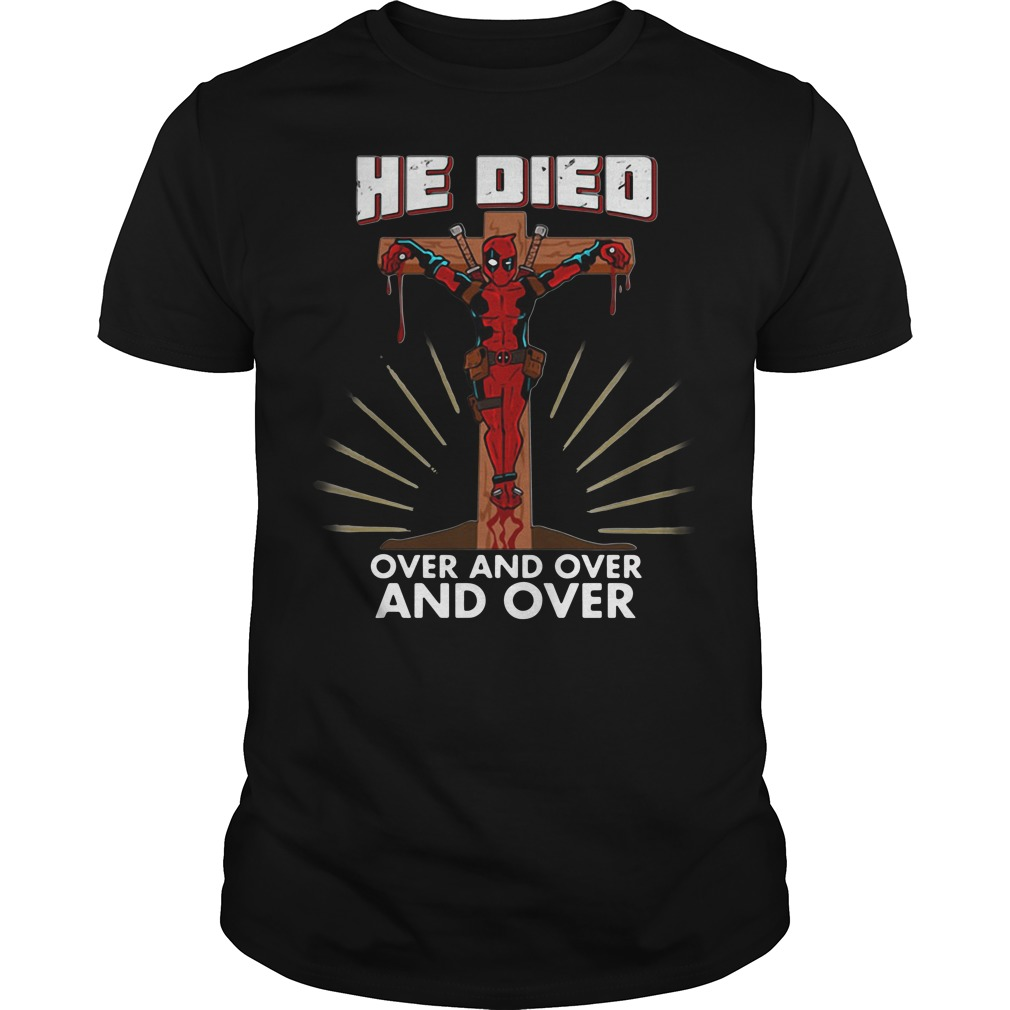 Deadpool Jesus he died over and over and over shirt