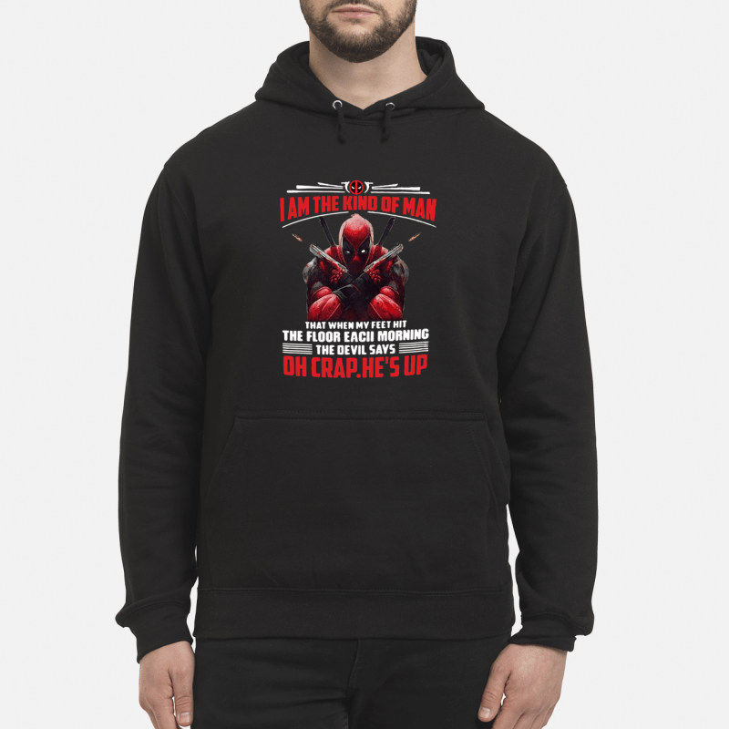 Deadpool I am the kind of man that when my feet hit the floor each morning Hoodie