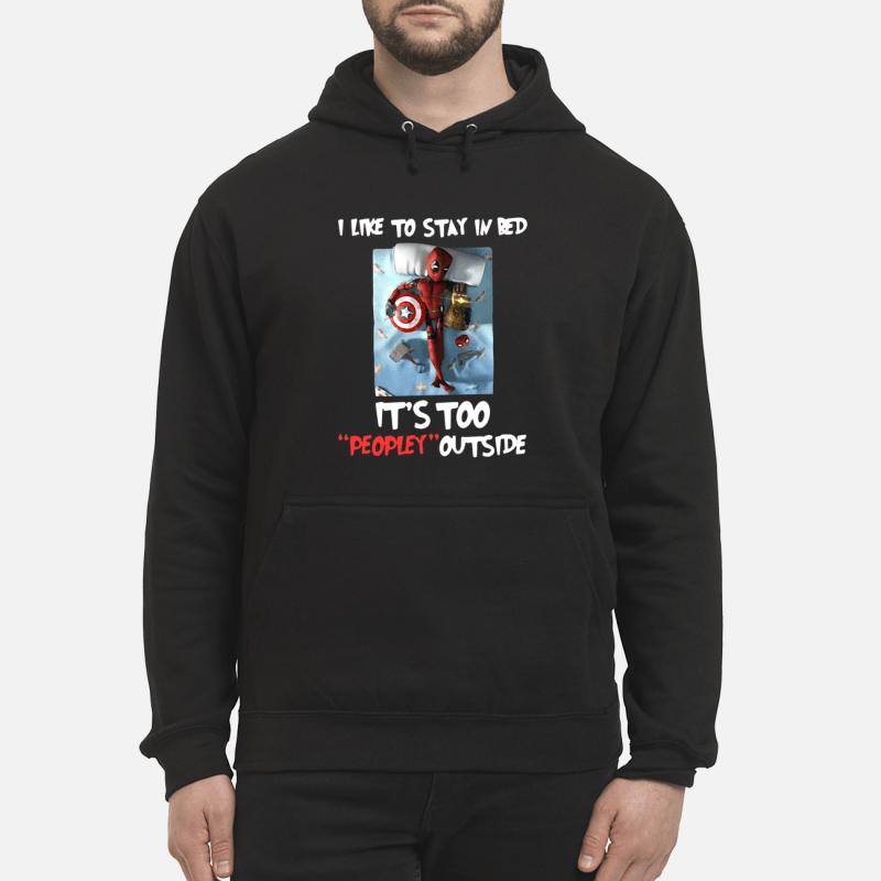 Deadpool I like to stay in bed it's too peopley Hoodie