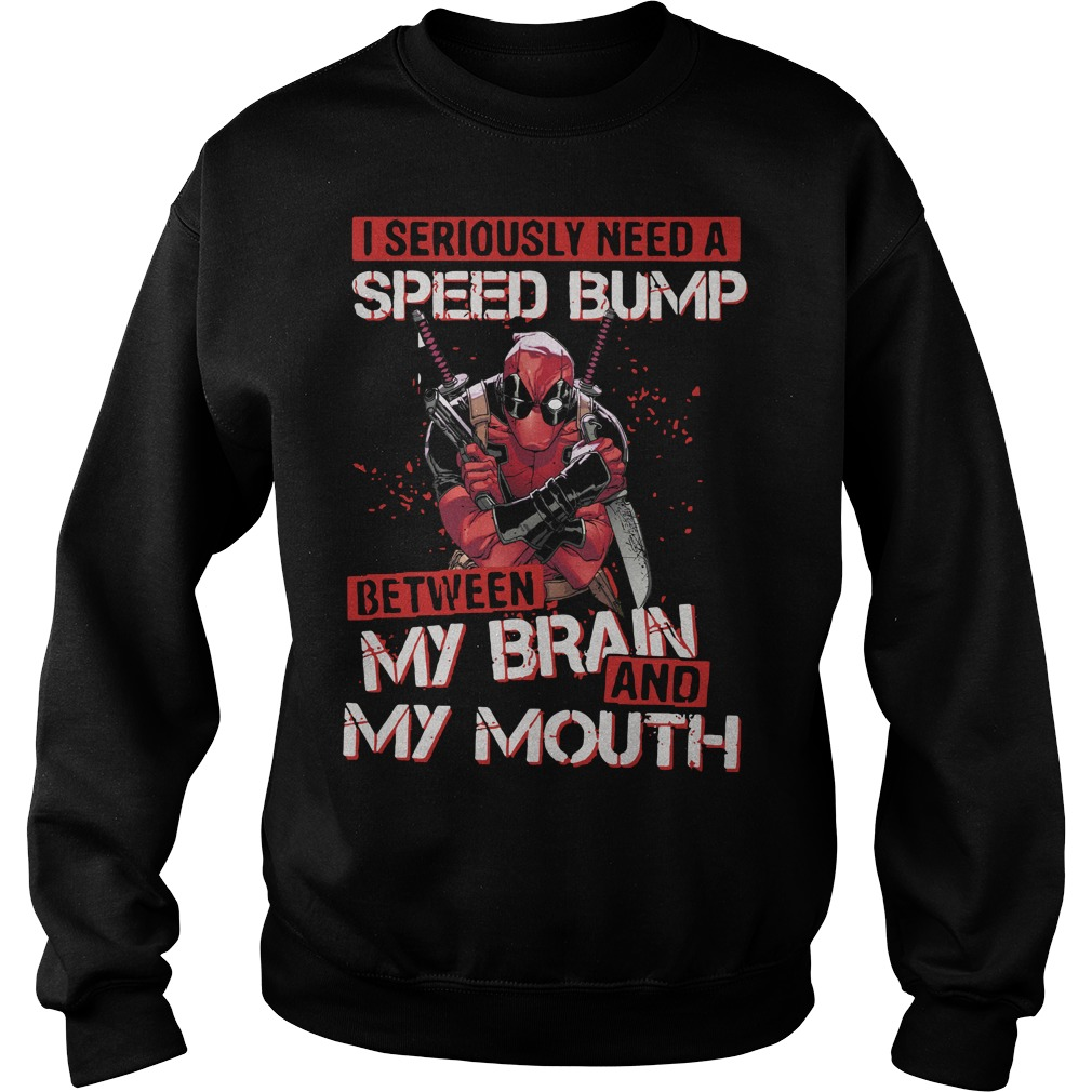 Deadpool I seriously need speed bump between my brain and my mouth Sweater