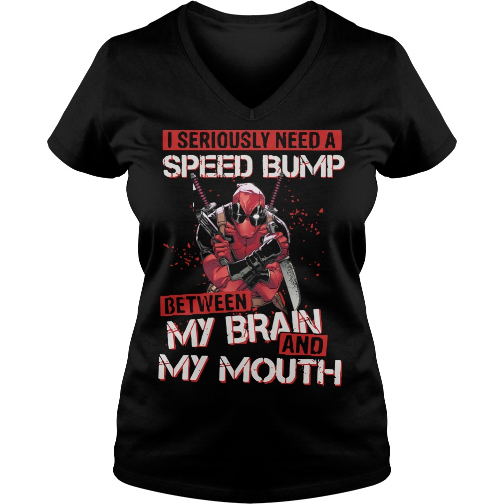 Deadpool I seriously need speed bump between my brain and my mouth V-neck t-shirt