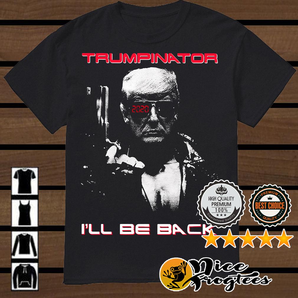 Donald Trump Trumpinator 2020 I'll be back shirt